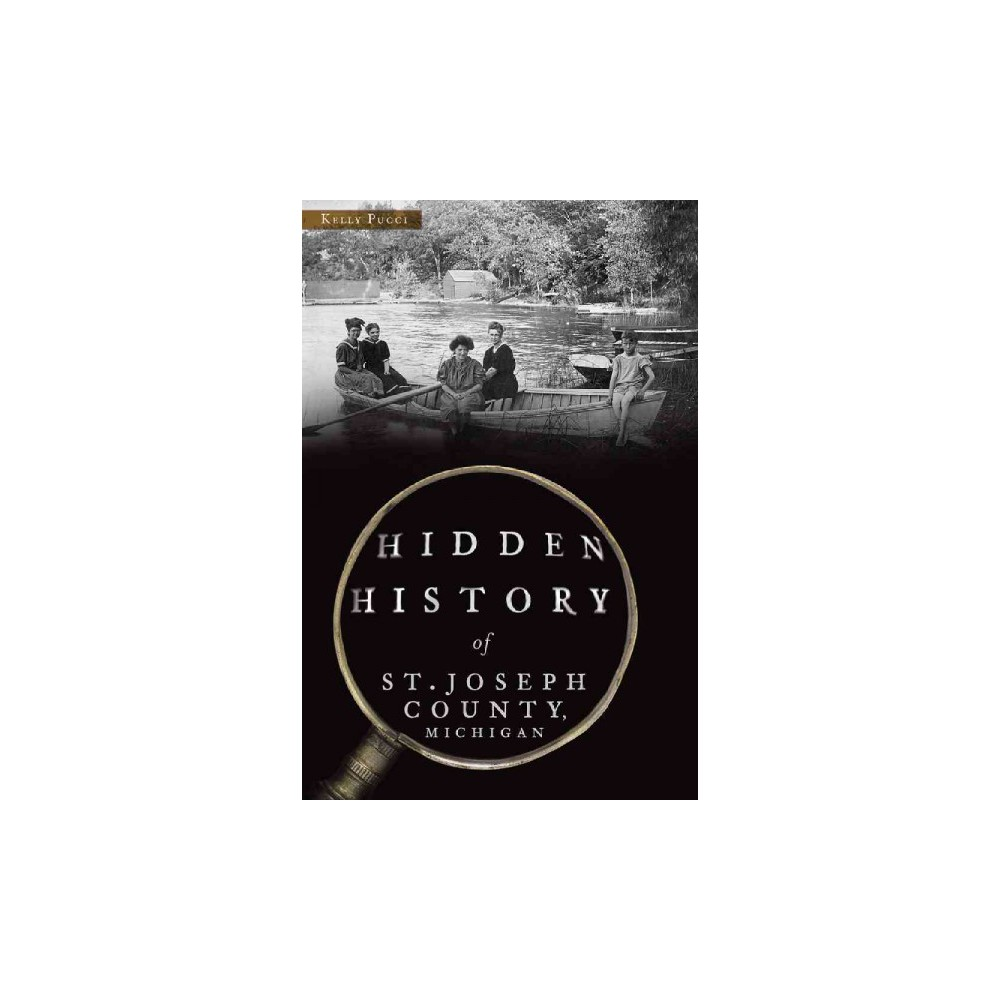 Hidden History of St. Joseph County, Michigan (Paperback) (Kelly Pucci)