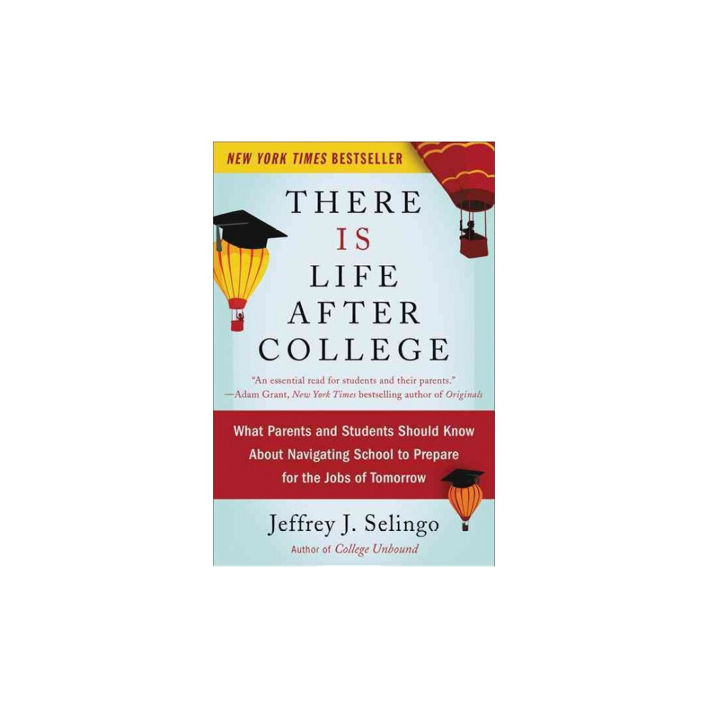 There Is Life After College : What Parents and Students Should Know About Navigating School to Prepare
