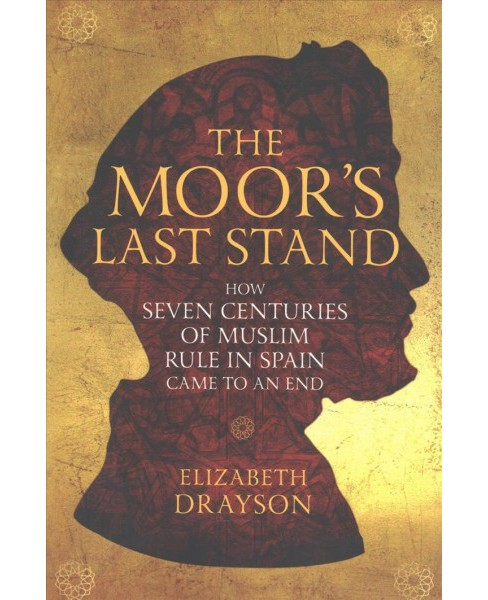 Moor's Last Stand : How Seven Centuries of Muslim Rule in Spain Came to an End -  (Paperback) - image 1 of 1