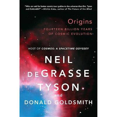 Origins - by  Neil Degrasse Tyson & Donald Goldsmith (Paperback)