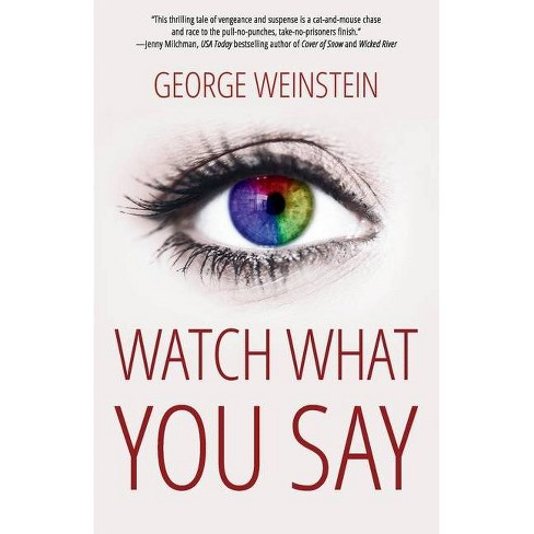 Watch What You Say - by  George Weinstein (Paperback) - image 1 of 1