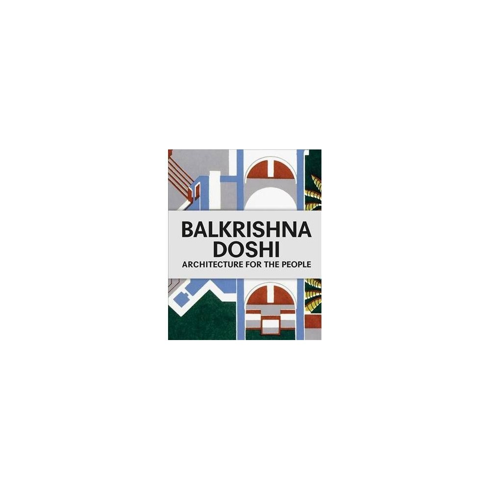 Balkrishna Doshi : Architecture for the People - by Khushnu Hoof & Kenneth Frampton (Hardcover)