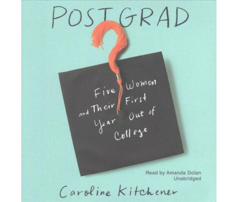 Post Grad : Five Women and Their First Year Out of College (Unabridged) (CD/Spoken Word) (Caroline - image 1 of 1