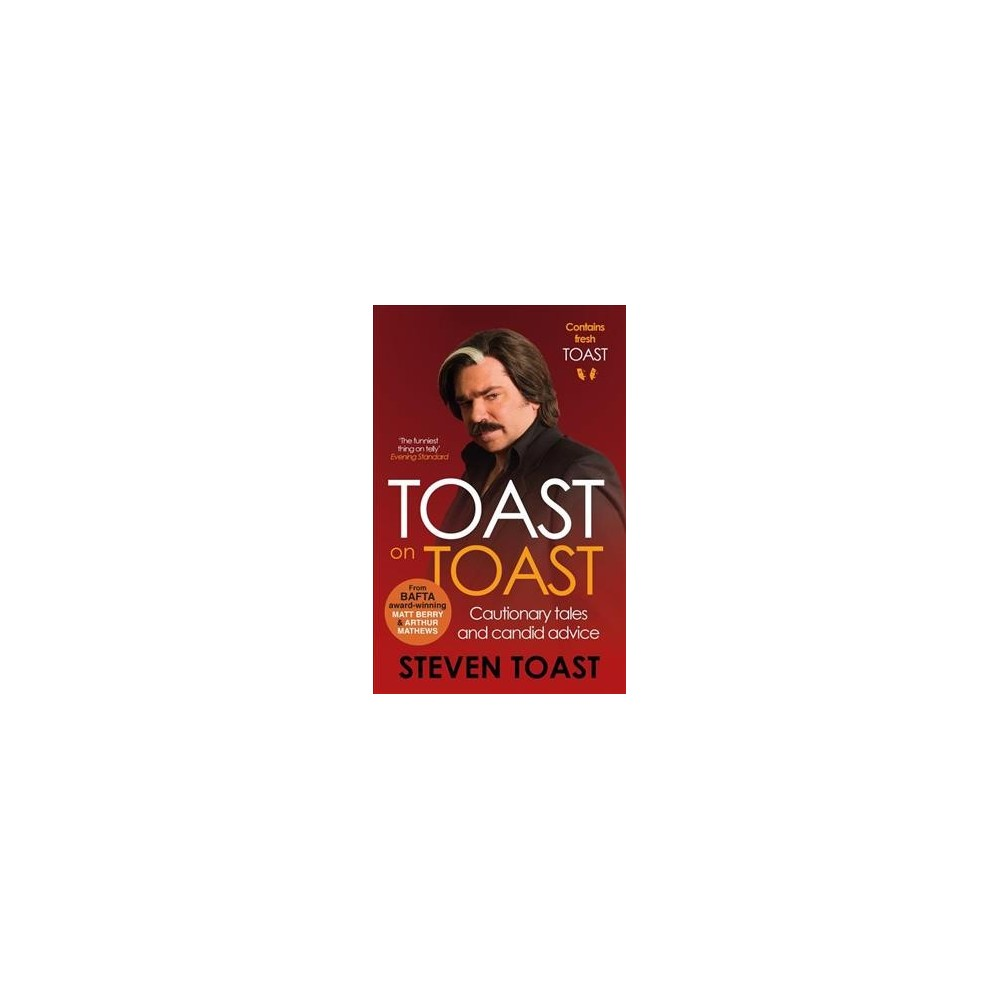 Toast on Toast : Cautionary tales and candid advice (Reprint) (Paperback) (Steven Toast)