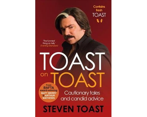 Toast on Toast : Cautionary tales and candid advice (Reprint) (Paperback) (Steven Toast) - image 1 of 1