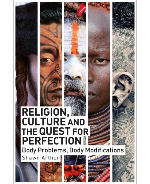 Religion, Culture and the Quest for Perfection : Body Problems, Body Modifications (Paperback) (Shawn - image 1 of 1