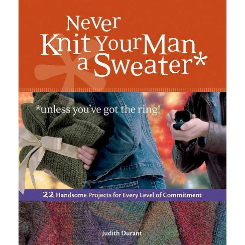 Never Knit Your Man a Sweater *unless You've Got the Ring! - by  Judith Durant (Paperback) - image 1 of 1