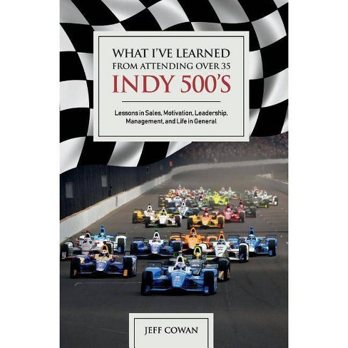 What I've Learned from Attending Over 35 Indy 500's - by  Jeff Cowan (Hardcover) - image 1 of 1