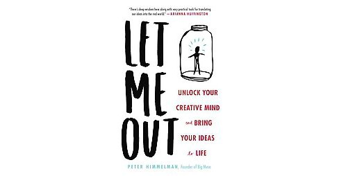 Let Me Out : Unlock Your Creative Mind and Bring Your Ideas to Life (Hardcover) (Peter Himmelman) - image 1 of 1