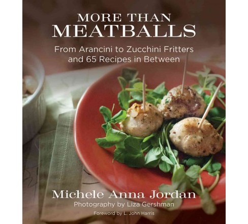 More Than Meatballs : From Arancini to Zucchini Fritters and 65 Recipes in Between (Paperback) (Michele - image 1 of 1
