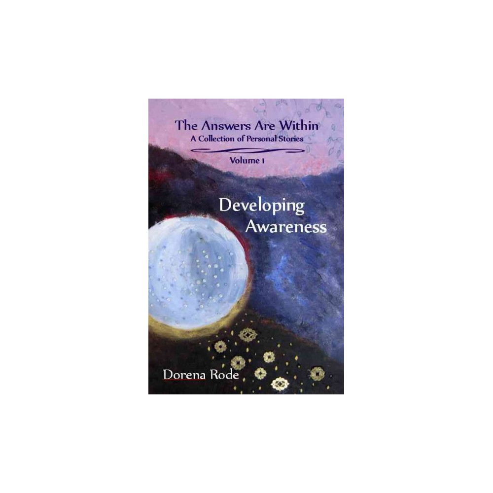 Answers are Within - A Collection of Personal Stories : Developing Awareness (Paperback) (Dorena Rode)