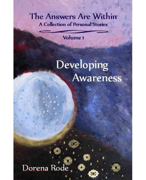 Answers are Within - A Collection of Personal Stories : Developing Awareness (Paperback) (Dorena Rode) - image 1 of 1