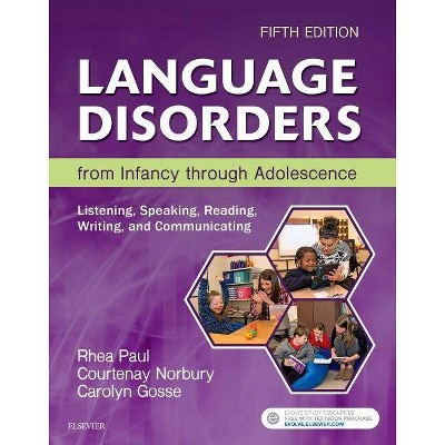 Language Disorders from Infancy Through Adolescence - 5th Edition by  Rhea Paul & Courtenay Norbury & Carolyn Gosse (Hardcover)