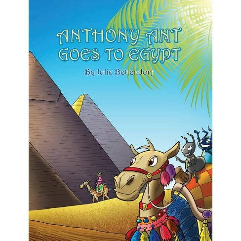 Anthony Ant Goes to Egypt - by  Julie Bettendorf (Hardcover) - image 1 of 1