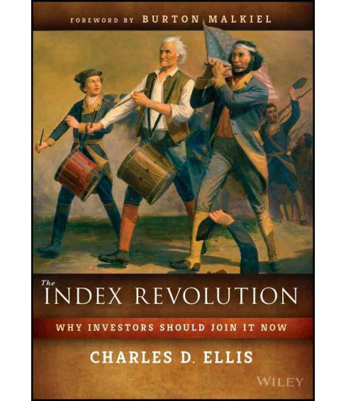 Index Revolution : Why Investors Should Join It Now (Hardcover) (Charles D. Ellis) - image 1 of 1