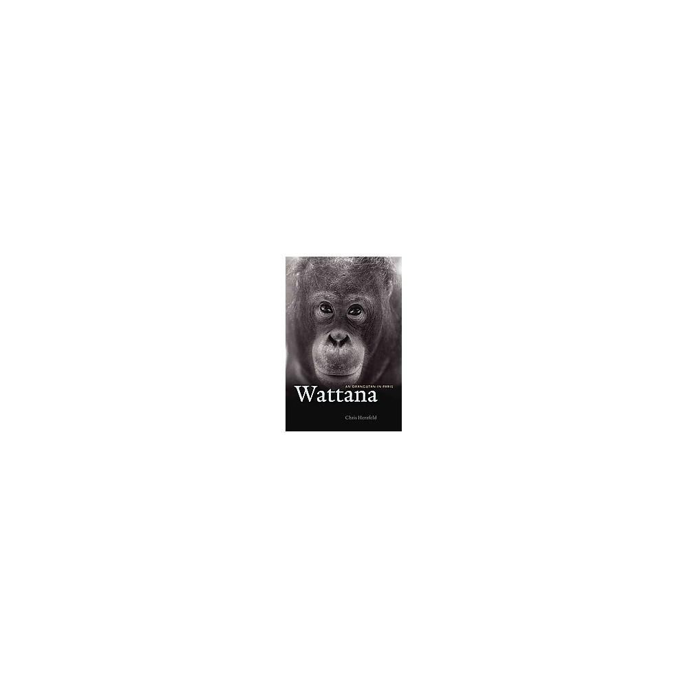 Wattana : An Orangutan in Paris (Hardcover) (Chris Herzfeld)