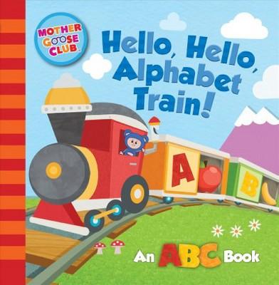 Mother Goose Club: Hello, Hello, Alphabet Train - (Board Book)