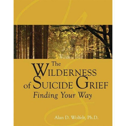 The Wilderness of Suicide Grief - (Understanding Your Grief) by  Alan D Wolfelt (Hardcover) - image 1 of 1