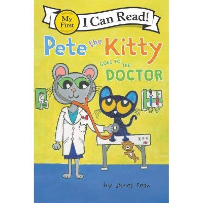 Pete the Kitty Goes to the Doctor -  by James Dean & Kimberly  Dean (Paperback)