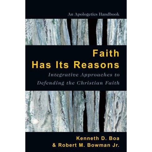 Faith Has Its Reasons - 2nd Edition by  Kenneth Boa & Robert M Bowman Jr (Paperback) - image 1 of 1