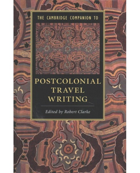 Cambridge Companion to Postcolonial Travel Writing (Hardcover) - image 1 of 1