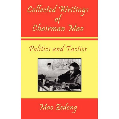 Collected Writings of Chairman Mao - Politics and Tactics - by  Mao Zedong & Mao Tse-Tung (Paperback) - image 1 of 1
