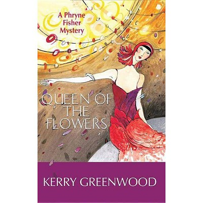 Queen of the Flowers - (Miss Fisher's Murder Mysteries) by  Kerry Greenwood (Paperback)