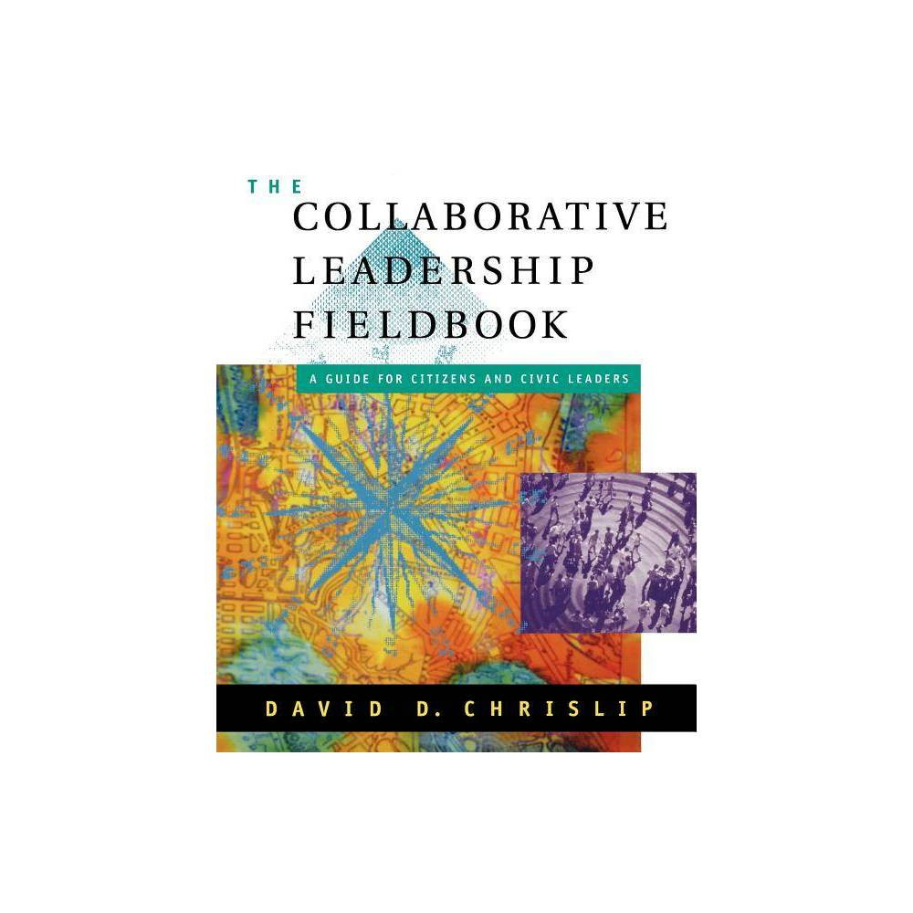 The Collaborative Leadership Fieldbook Jossey Bass Nonprofit And Public Management Series By David D Chrislip Paperback