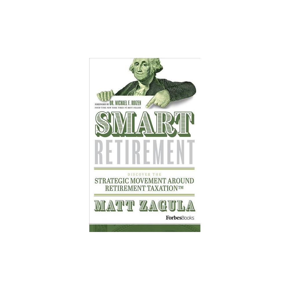 Smart Retirement : Discover the Strategic Movement Around Retirement Taxation - (Hardcover)
