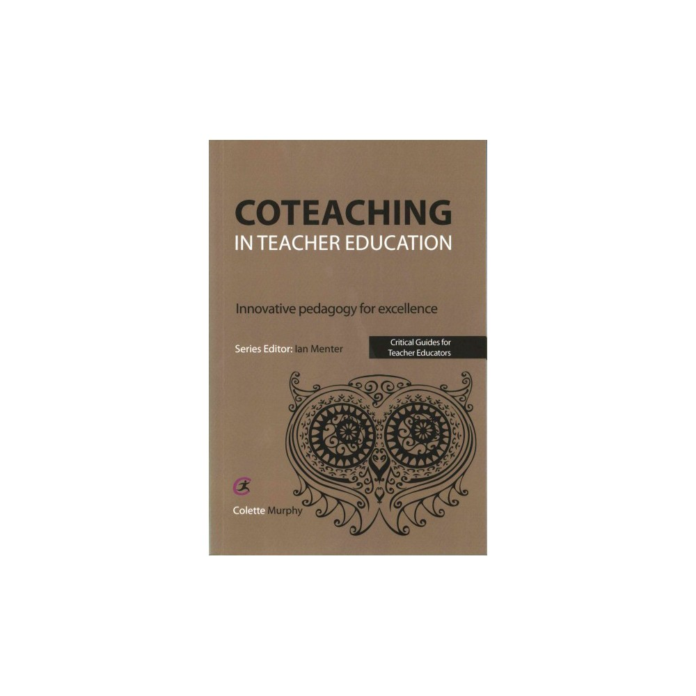 Coteaching in Teacher Education : Innovative Pedagogy for Excellence (Paperback) (Colette Murphy)