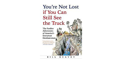 You're Not Lost If You Can Still See the Truck : The Further Adventures of America's Everyman - image 1 of 1
