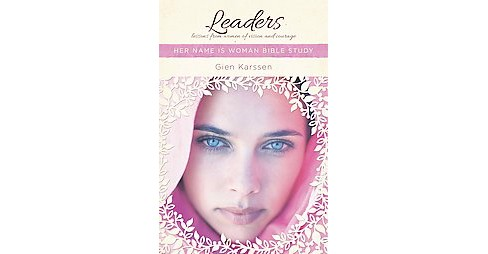 Leaders : Lessons from Women of Vision and Courage: Her Name is Woman Bible Study (Reprint) (Paperback) - image 1 of 1