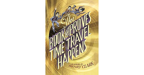 Book That Proves Time Travel Happens (Hardcover) (Henry Clark) - image 1 of 1