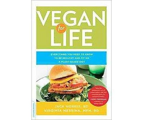 Vegan for Life : Everything You Need to Know to Be Healthy and Fit on a Plant-Based Diet (Paperback) - image 1 of 1