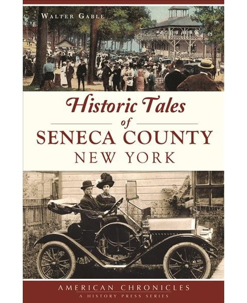 Historic Tales of Seneca County, New York (Paperback) (Walter Gable) - image 1 of 1