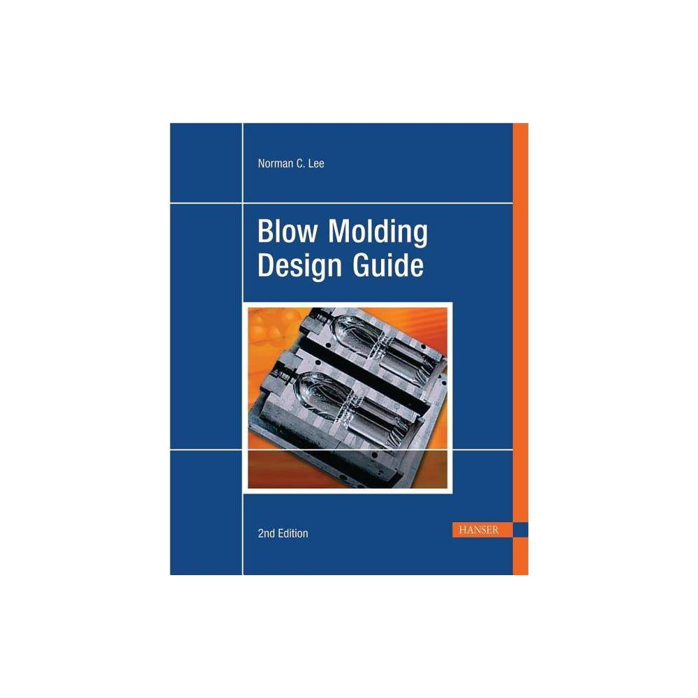 Blow Molding Design Guide 2e - 2 Edition by Norman C Lee (Paperback)