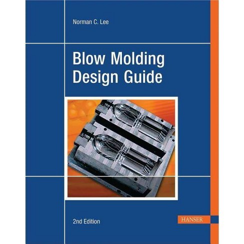 Blow Molding Design Guide 2e - 2 Edition by  Norman C Lee (Paperback) - image 1 of 1