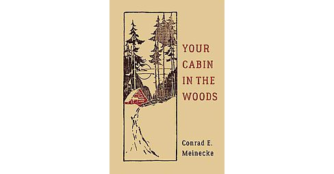 Your Cabin in the Woods (Hardcover) (Conrad Meinecke) - image 1 of 1