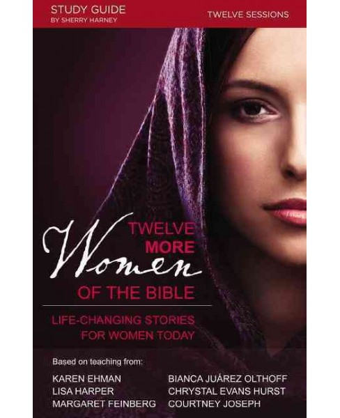 Twelve More Women of the Bible : Life-Changing Stories for Women Today, 12 Sessions (Paperback) (Sherry - image 1 of 1