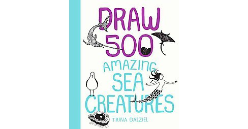 Draw 500 Amazing Sea Creatures : A Sketchbook for Artists, Designers, and Doodlers (Paperback) (Trina - image 1 of 1