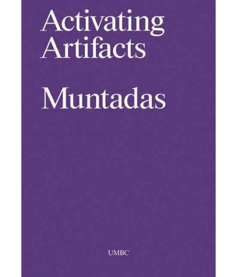 Muntadas : Activating Artifacts: About Academia (Hardcover) (Antoni Muntadas & Jose Luis Falconi & - image 1 of 1