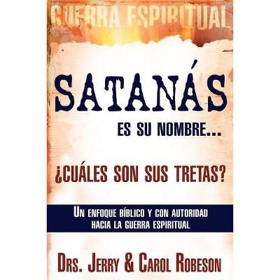 Satanás Es Su Nombre... ¿cuáles Son Sus Tretas? - by  Jerry Robeson & Carol Robeson (Paperback)