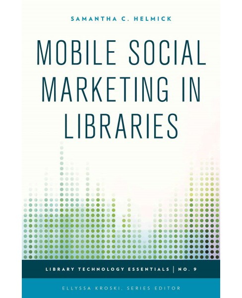 Mobile Social Marketing in Libraries (Paperback) (Samantha C. Helmick) - image 1 of 1