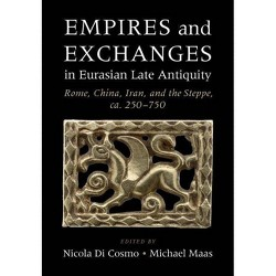 Empires and Exchanges in Eurasian Late Antiquity - by  Nicola Di Cosmo & Michael Maas (Hardcover)