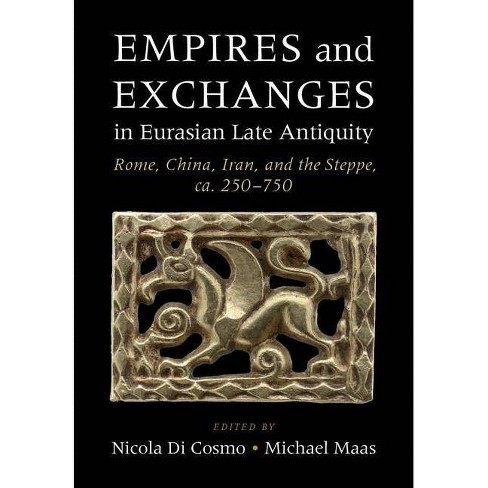 Empires and Exchanges in Eurasian Late Antiquity - by  Nicola Di Cosmo & Michael Maas (Hardcover) - image 1 of 1