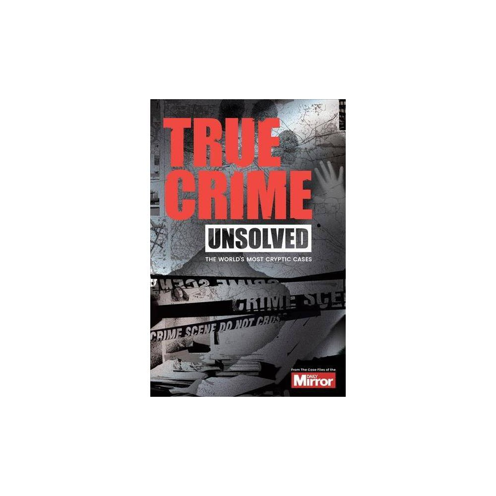 Unsolved : The World's Most Cryptic Cases - by Claire Welch & Ian Welch (Paperback)