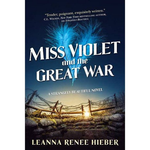 Miss Violet and the Great War - (Strangely Beautiful)by  Leanna Renee Hieber (Paperback) - image 1 of 1
