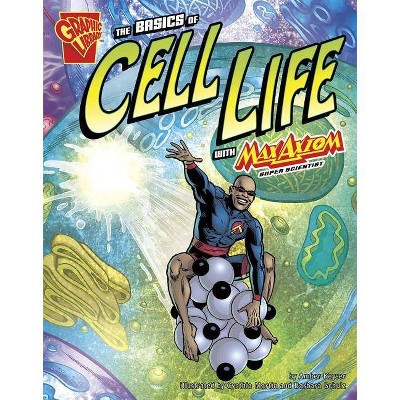 The Basics of Cell Life with Max Axiom, Super Scientist - (Graphic Library: Graphic Science) by  Amber J Keyser (Paperback)