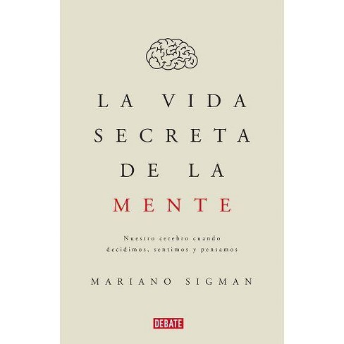 La Vida Secreta de la Mente/The Secret Life of the Mind: How Your Brain Thinks, Feels, and Decides - by  Mariano Sigman (Paperback) - image 1 of 1