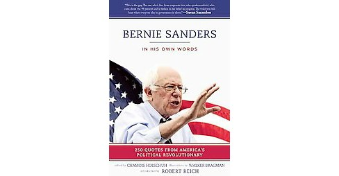 Bernie Sanders : In His Own Words; 250 Quotes from America's Political Revolutionary (Paperback) - image 1 of 1